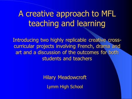 A creative approach to MFL teaching and learning Introducing two highly replicable creative cross- curricular projects involving French, drama and art.