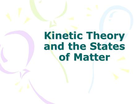 Kinetic Theory and the States of Matter. Kinetic Theory All matter (solids, liquids, and gases) are made up of particles. The kinetic theory states that.