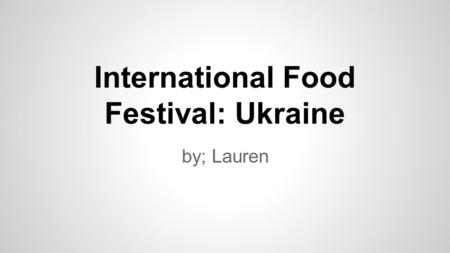 International Food Festival: Ukraine by; Lauren. Flag and Map of Ukraine The flag is blue and yellow; plain colors, but bold.Ukraine is located in The.