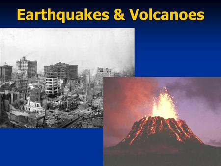 Earthquakes & Volcanoes. BIG Ideas: 1. Most geologic activity occurs at the boundaries between plates. 2. Earthquakes are natural vibrations of the ground,