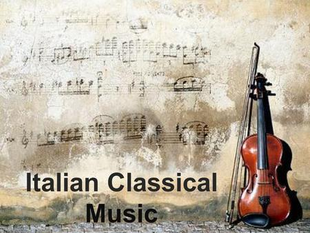 Italian Classical Music. T he roots of music on the Italian Peninsula can be traced back to the music of Ancient Rome. However, the underpinnings of much.