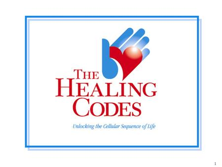 © 2005 by The Healing Codes. All Rights Reserved. 1 1.