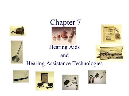 Chapter 7 Hearing Aids and Hearing Assistance Technologies.