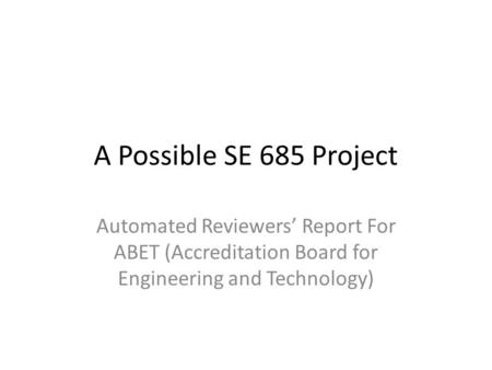 A Possible SE 685 Project Automated Reviewers' Report For ABET (Accreditation Board for Engineering and Technology)