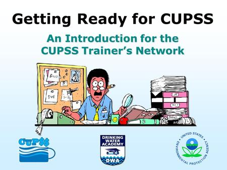 Getting Ready for CUPSS An Introduction for the CUPSS Trainer's Network.