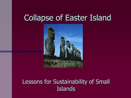 Collapse of Easter Island Lessons for Sustainability of Small Islands.