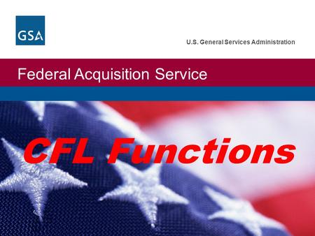 Federal Acquisition Service U.S. General Services Administration CFL Functions.
