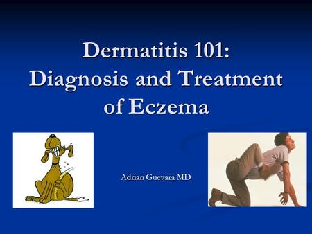 Dermatitis 101: Diagnosis and Treatment of Eczema Adrian Guevara MD.