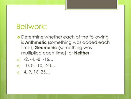 Bellwork:  Determine whether each of the following is Arithmetic (something was added each time), Geometric ( something was multiplied each time), or.