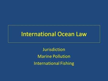 Jurisdiction Marine Pollution International Fishing.