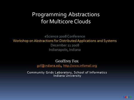 SALSASALSA Programming Abstractions for Multicore Clouds eScience 2008 Conference Workshop on Abstractions for Distributed Applications and Systems December.