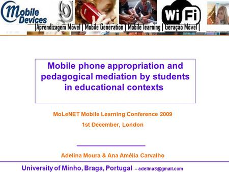 University of Minho, Braga, Portugal – Mobile phone appropriation and pedagogical mediation by students in educational contexts MoLeNET.