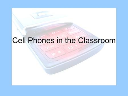 Cell Phones in the Classroom. I'm on my Cell Phone.