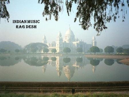 Rag Desh Indian Music Rag Desh. A Rag Desh is... A scale from the North Indian classical music system.