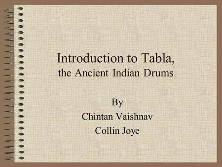 Introduction to Tabla, the Ancient Indian Drums By Chintan Vaishnav Collin Joye.