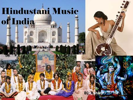 Hindustani Music of India By: Ashley Underlee. Geography of India Location: Southern Asia, bordering the Arabian Sea and the Bay of Bengal, between Burma.