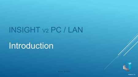INSIGHT V2 PC / LAN Introduction Version 1a © Data Dynamics.