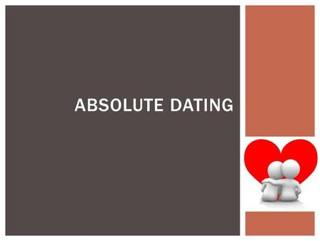 ABSOLUTE DATING.  Remember Relative Dating determines the order of events, but cannot be used to determine when exactly the vents occurred  Remember.