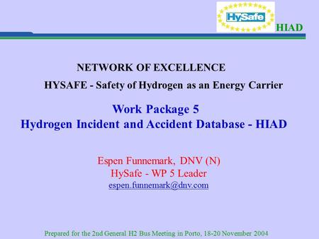 HIAD NETWORK OF EXCELLENCE HYSAFE - Safety of Hydrogen as an Energy Carrier Work Package 5 Hydrogen Incident and Accident Database - HIAD Espen Funnemark,
