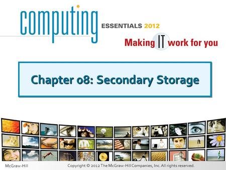 Copyright © 2012 The McGraw-Hill Companies, Inc. All rights reserved. McGraw-Hill Chapter 08: Secondary Storage.