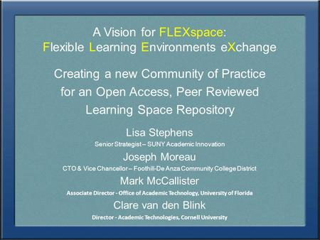 A Vision for FLEXspace: Flexible Learning Environments eXchange Creating a new Community of Practice for an Open Access, Peer Reviewed Learning Space Repository.