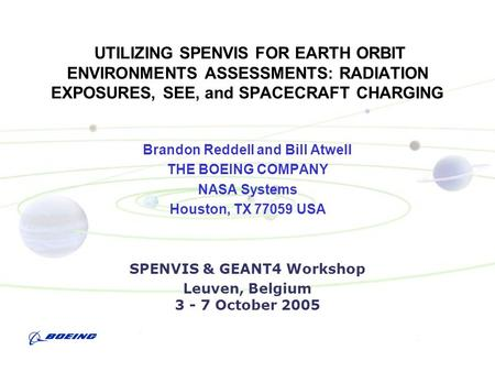 UTILIZING SPENVIS FOR EARTH ORBIT ENVIRONMENTS ASSESSMENTS: RADIATION EXPOSURES, SEE, and SPACECRAFT CHARGING Brandon Reddell and Bill Atwell THE BOEING.
