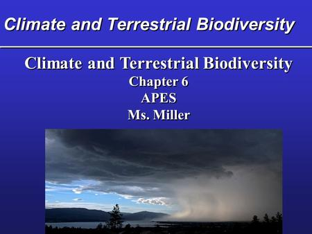 Climate and Terrestrial Biodiversity Chapter 6 APES Ms. Miller Climate and Terrestrial Biodiversity Chapter 6 APES Ms. Miller.