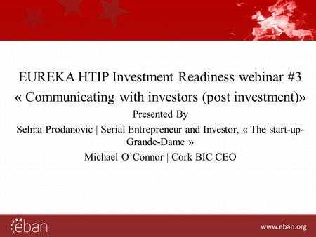EUREKA HTIP Investment Readiness webinar #3 « Communicating with investors (post investment)» Presented By Selma Prodanovic | Serial Entrepreneur and Investor,