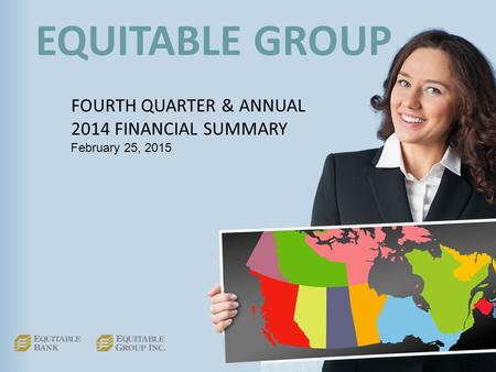 EQUITABLE GROUP FOURTH QUARTER & ANNUAL 2014 FINANCIAL SUMMARY February 25, 2015.