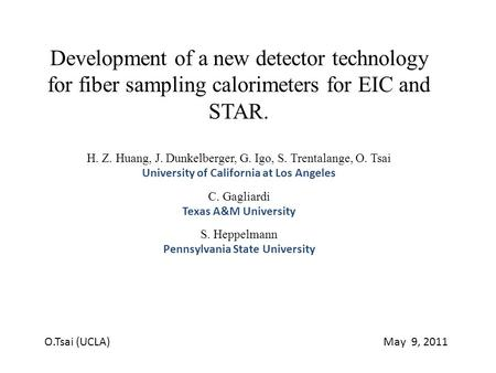 Development of a new detector technology for fiber sampling calorimeters for EIC and STAR. H. Z. Huang, J. Dunkelberger, G. Igo, S. Trentalange, O. Tsai.