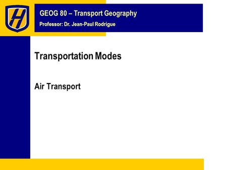 GEOG 80 – Transport Geography Professor: Dr. Jean-Paul Rodrigue Transportation Modes Air Transport.