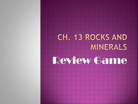Review Game. Give the FULL definition of a mineral.