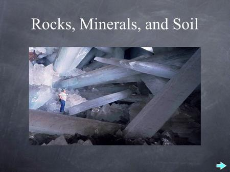 "Rocks, Minerals, and Soil. Choose your Topic: Note: After completing each section, click the ""Home"" button to return to this screen. Minerals Rocks The."