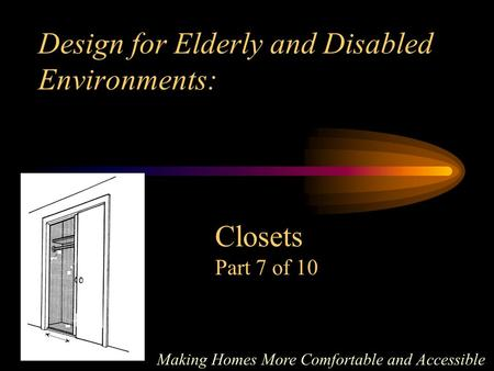 Design for Elderly and Disabled Environments: Making Homes More Comfortable and Accessible Closets Part 7 of 10.