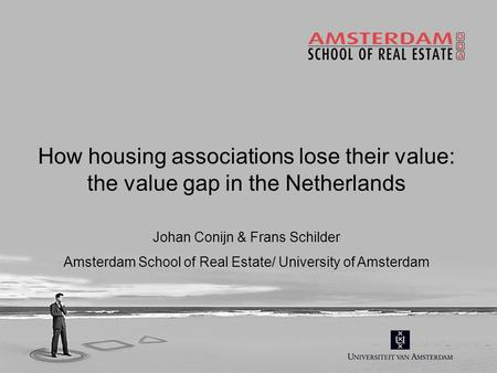 How housing associations lose their value: the value gap in the Netherlands Johan Conijn & Frans Schilder Amsterdam School of Real Estate/ University of.