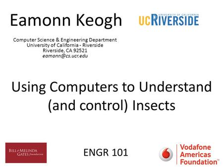 Eamonn Keogh Using Computers to Understand (and control) Insects