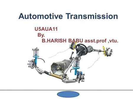 Automotive <strong>Transmission</strong> U5AUA11 By. B.HARISH BABU asst.prof,vtu.