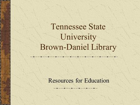 Tennessee State University Brown-Daniel Library Resources for Education.