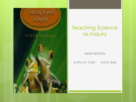 Teaching Science as Inquiry NINTH EDITION Authur A. CarinJoel E. Bass.