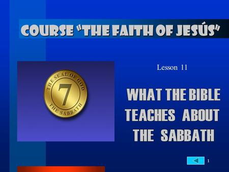 "1 Lesson 11 COURSE ""THE FAITH OF JESÚS"". 2... about the Day of Rest THE DAY OF REST DEDICATED TO THE LORD. 1. What is the Sabbath according to the law."