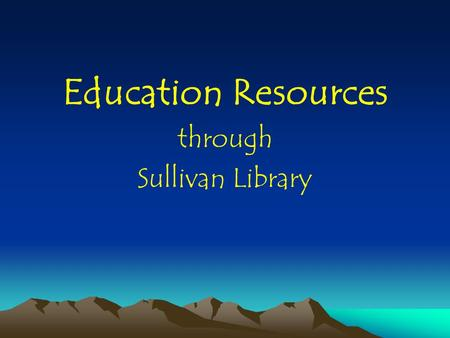 Education Resources through Sullivan Library. Topics Covered Boolean searching Accessing ERIC ERIC through EBSCOhost WebPortal: for off-campus access.