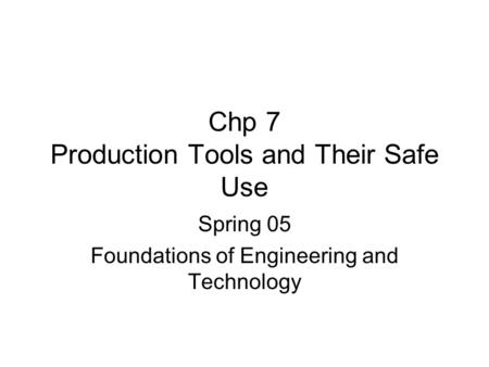 Chp 7 Production Tools and Their Safe Use