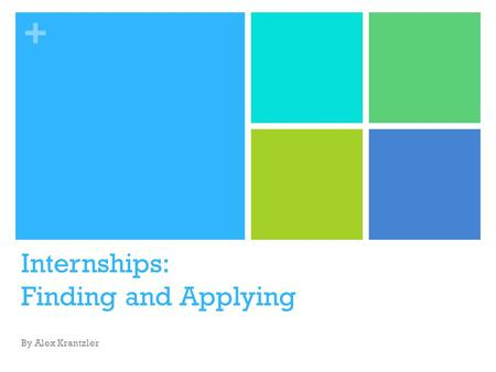 + Internships: Finding and Applying By Alex Krantzler.