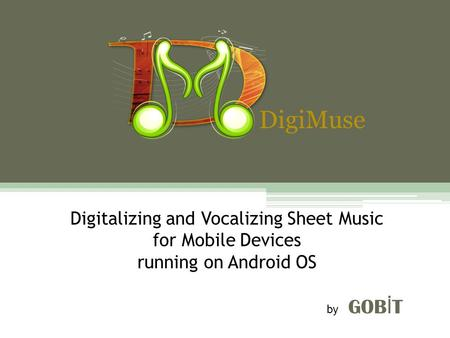 DigiMuse Digitalizing and Vocalizing Sheet Music for Mobile Devices running on Android OS 						 by GOBİT.