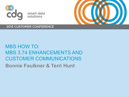 MBS HOW TO: MBS 3.74 ENHANCEMENTS AND CUSTOMER COMMUNICATIONS Bonnie Faulkner & Terri Hunt.