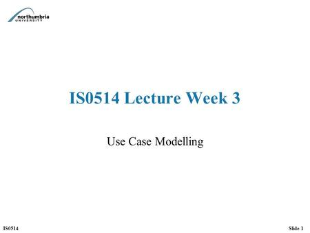 IS0514 Lecture Week 3 Use Case Modelling.