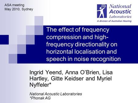The effect of frequency compression and high- frequency directionality on horizontal localisation and speech in noise recognition Ingrid Yeend, Anna O'Brien,