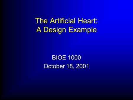 The Artificial Heart: A Design Example BIOE 1000 October 18, 2001.