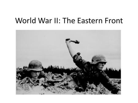 "World War II: The Eastern Front. Operation ""Barbarossa"" June 22, 1941 German army invades USSR with 3 million men Soviet resistance almost collapses –"