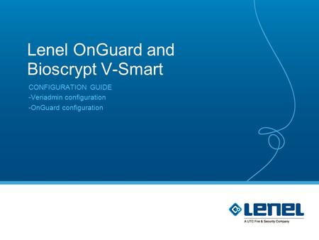 Lenel OnGuard and Bioscrypt V-Smart CONFIGURATION GUIDE -Veriadmin configuration -OnGuard configuration.